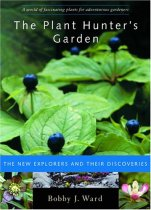 Plant Hunter's Garden: The New Explorers and Their Discoveries