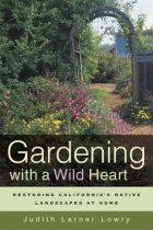 Gardening with a Wild Heart: Restoring California's Native Landscapes at Home